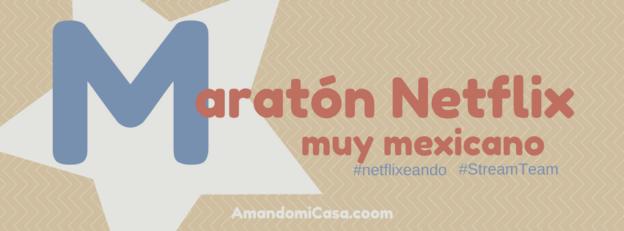 maratón netflix muy mexicano